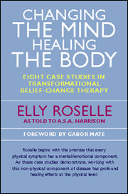 Changing the Mind, Healing the Body - By Elly Roselle